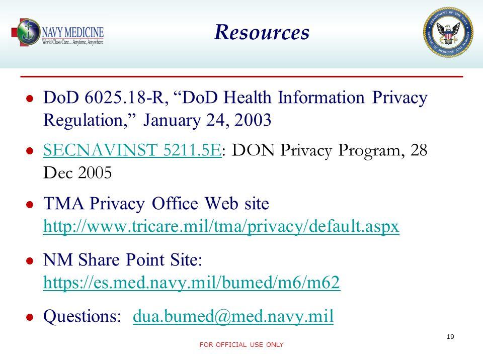 Resources DoD 6025.18-R, DoD Health Information Privacy Regulation, January 24, 2003. SECNAVINST 5211.5E: DON Privacy Program, 28 Dec 2005.