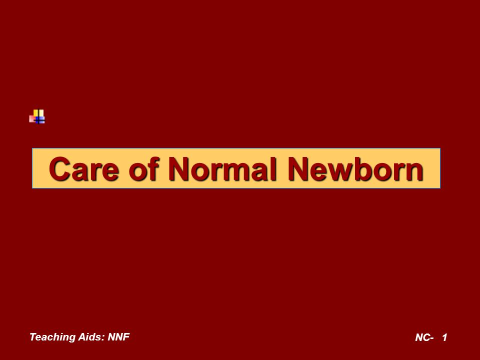 Care of Normal Newborn Teaching Aids: NNF NC-