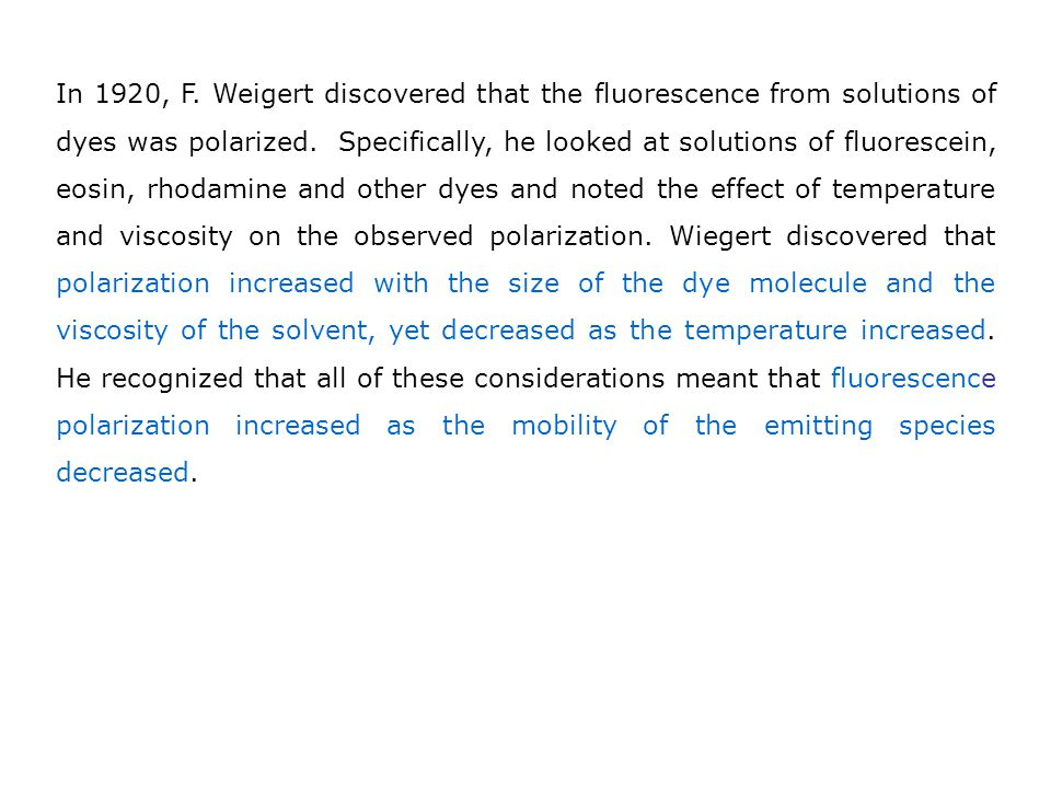 In 1920, F. Weigert discovered that the fluorescence from solutions of dyes was polarized.