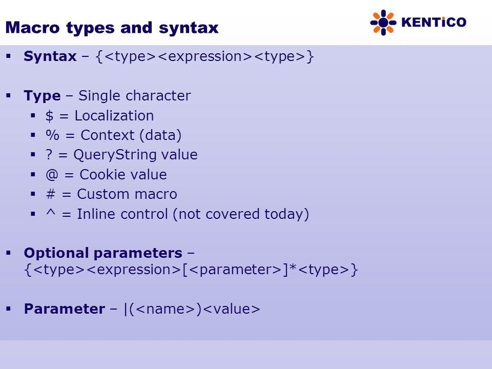 Macro types and syntax Syntax – {<type><expression><type>} Type – Single character. $ = Localization.