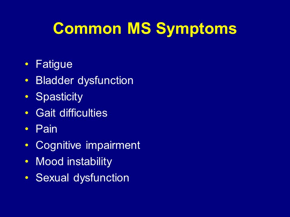 Common MS Symptoms Fatigue Bladder dysfunction Spasticity