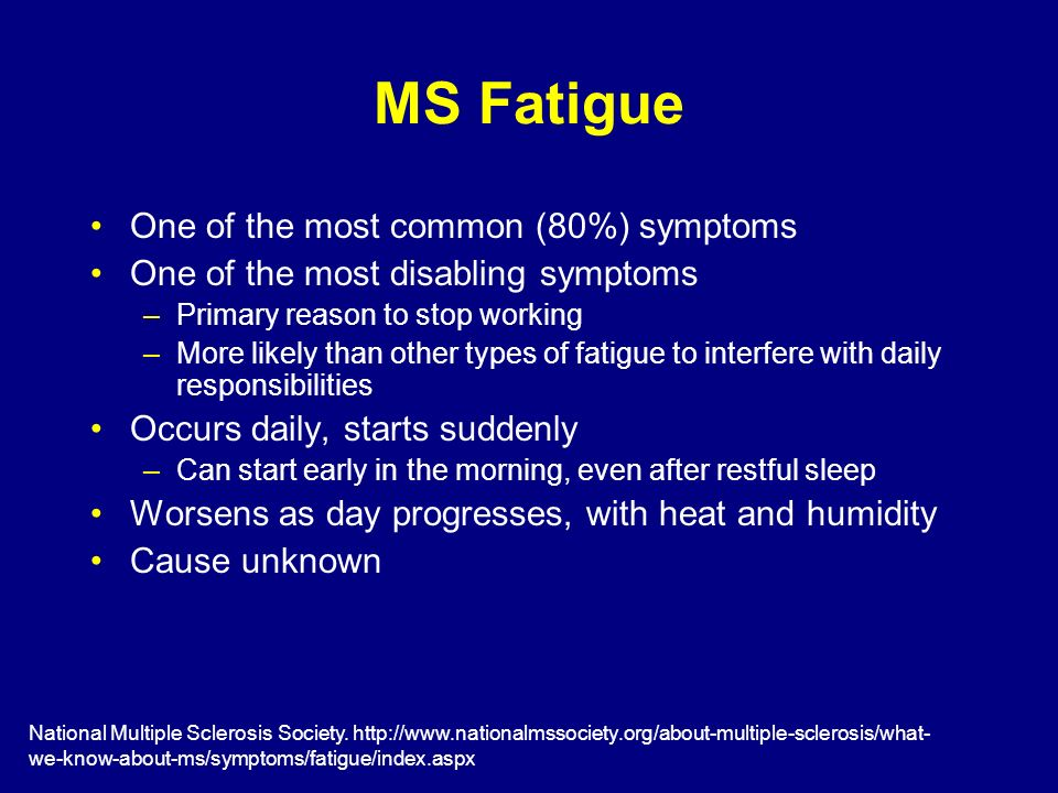 MS Fatigue One of the most common (80%) symptoms