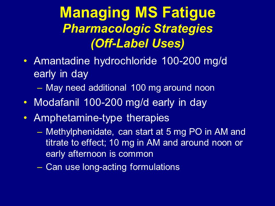 Managing MS Fatigue Pharmacologic Strategies (Off-Label Uses)