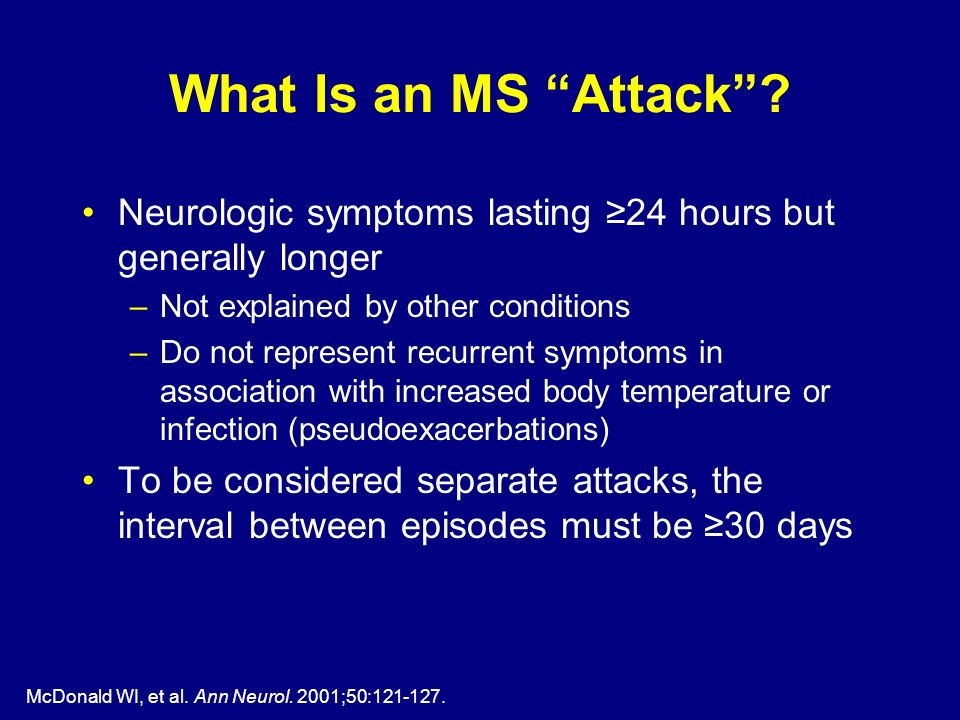 What Is an MS Attack Neurologic symptoms lasting ≥24 hours but generally longer. Not explained by other conditions.
