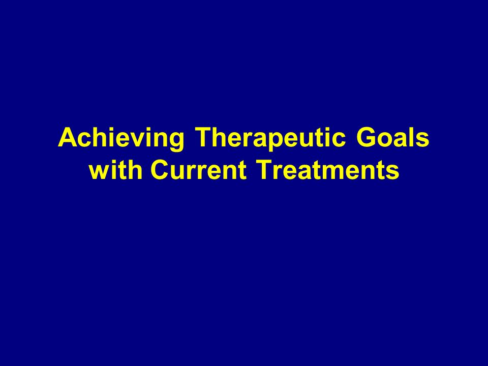 Achieving Therapeutic Goals with Current Treatments