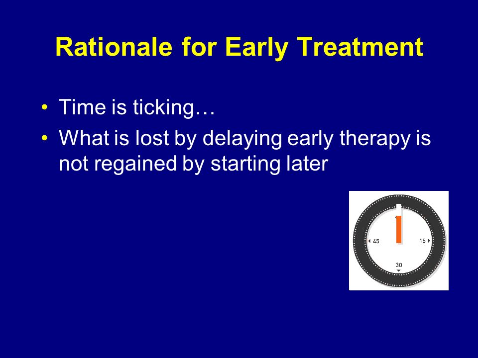 Rationale for Early Treatment