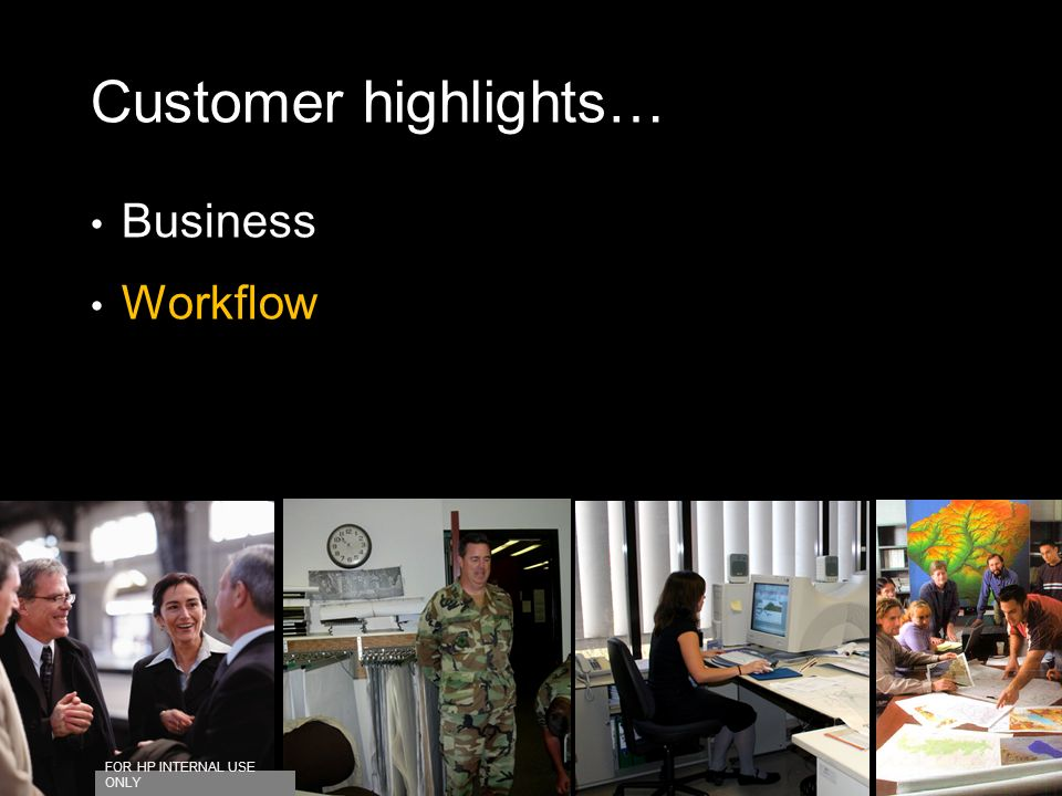Customer highlights… Business Workflow FOR HP INTERNAL USE ONLY