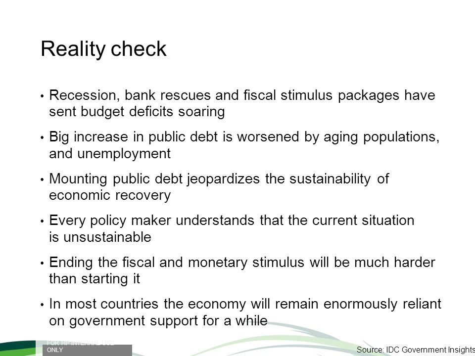 Reality check Recession, bank rescues and fiscal stimulus packages have sent budget deficits soaring.