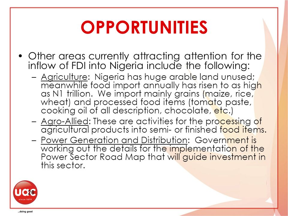 OPPORTUNITIESOther areas currently attracting attention for the inflow of FDI into Nigeria include the following: