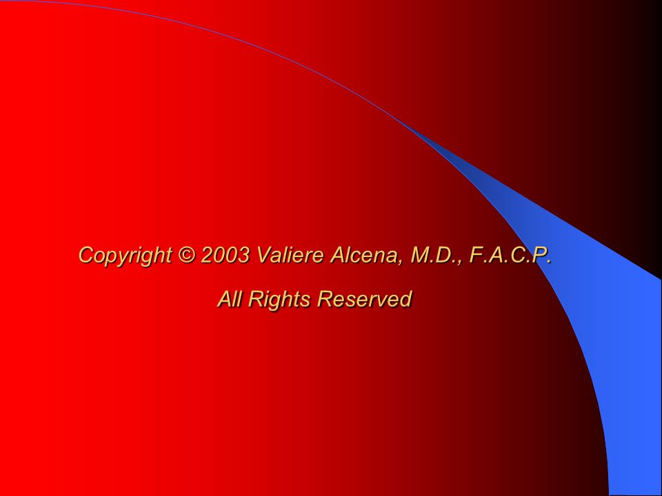 Copyright © 2003 Valiere Alcena, M.D., F.A.C.P. All Rights Reserved