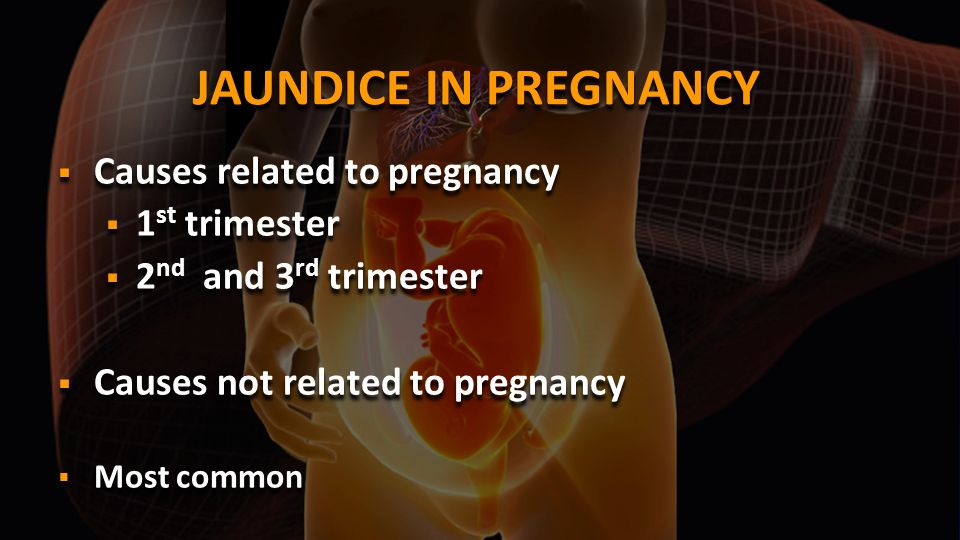 JAUNDICE IN PREGNANCY Causes related to pregnancy 1st trimester