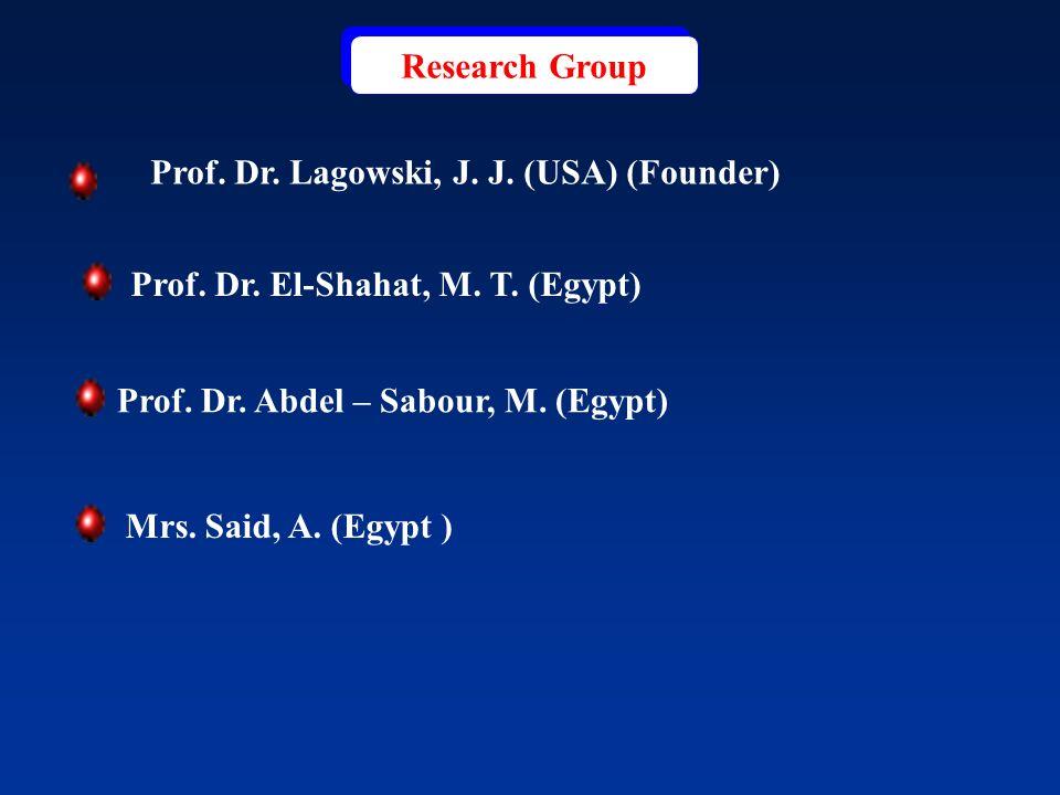 Research Group Prof. Dr. Lagowski, J. J. (USA) (Founder) Prof. Dr. El-Shahat, M. T. (Egypt) Prof. Dr. Abdel – Sabour, M. (Egypt)