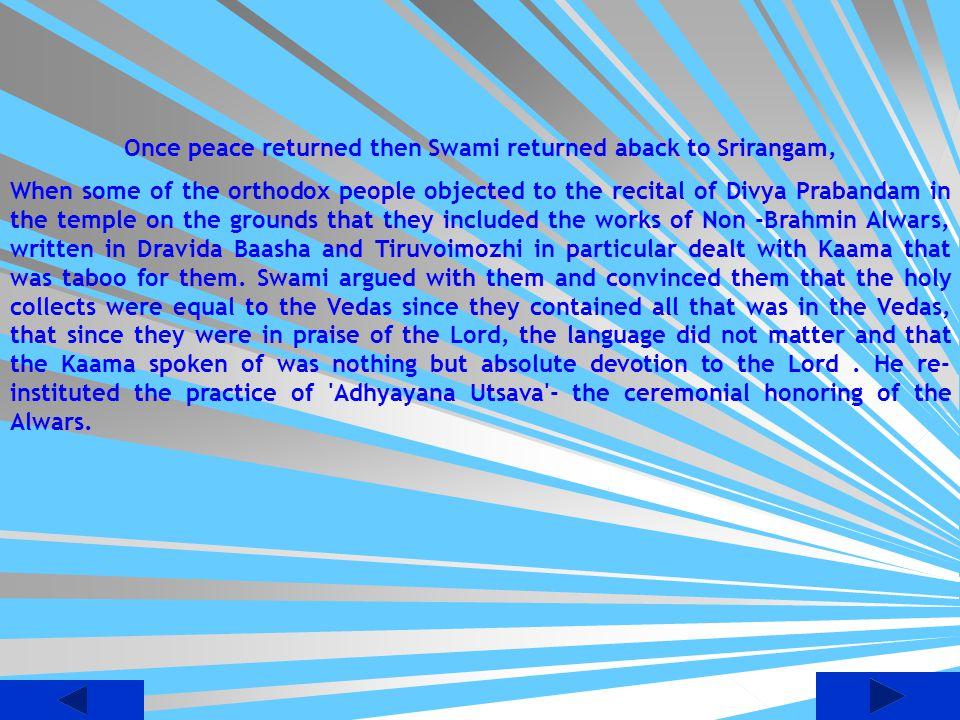 Once peace returned then Swami returned aback to Srirangam,