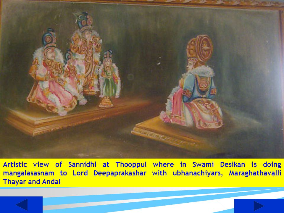 Artistic view of Sannidhi at Thooppul where in Swami Desikan is doing mangalasasnam to Lord Deepaprakashar with ubhanachiyars, Maraghathavalli Thayar and Andal