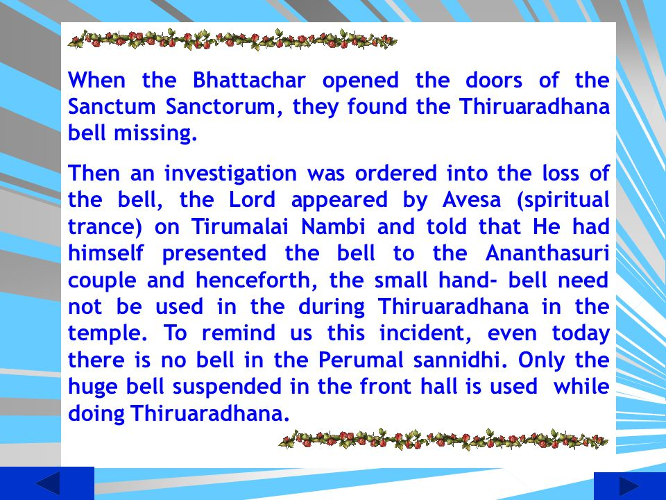 When the Bhattachar opened the doors of the Sanctum Sanctorum, they found the Thiruaradhana bell missing.