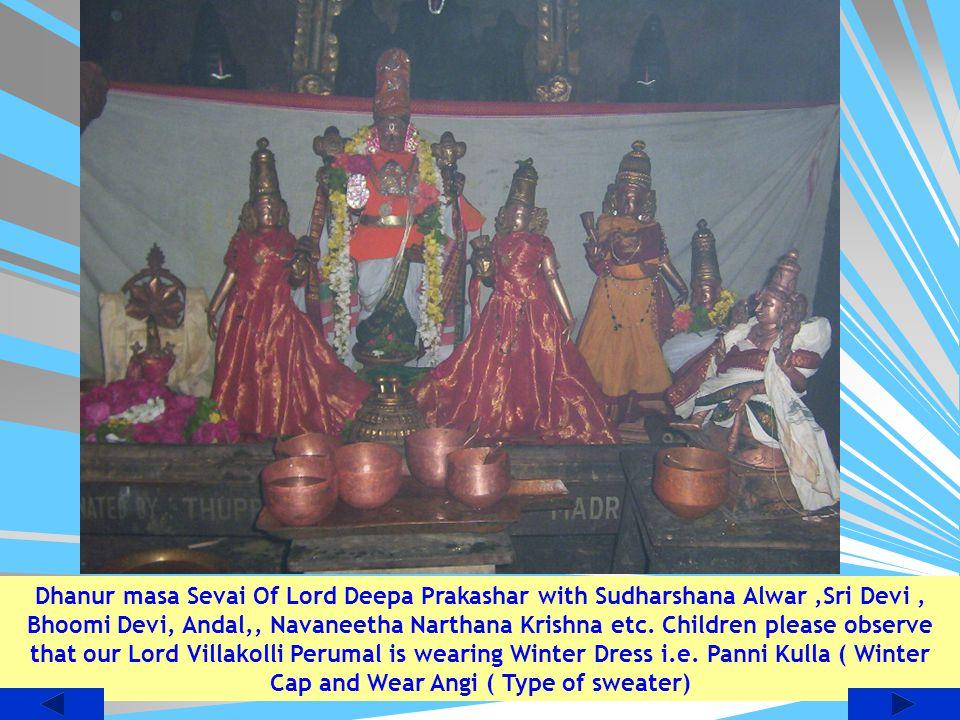 Dhanur masa Sevai Of Lord Deepa Prakashar with Sudharshana Alwar ,Sri Devi , Bhoomi Devi, Andal,, Navaneetha Narthana Krishna etc.