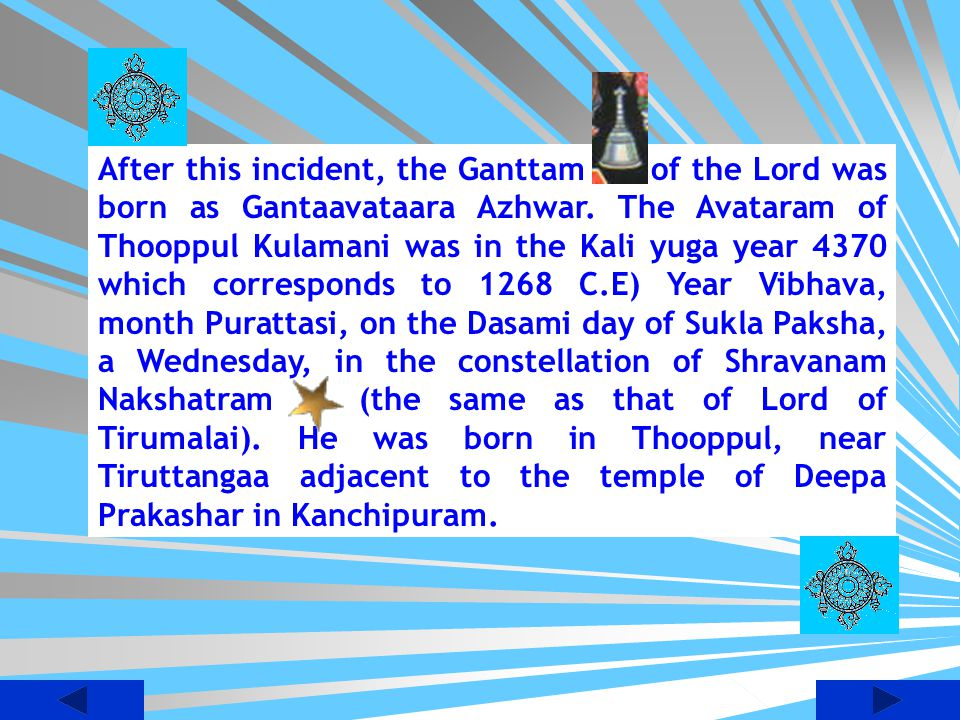 After this incident, the Ganttam of the Lord was born as Gantaavataara Azhwar.