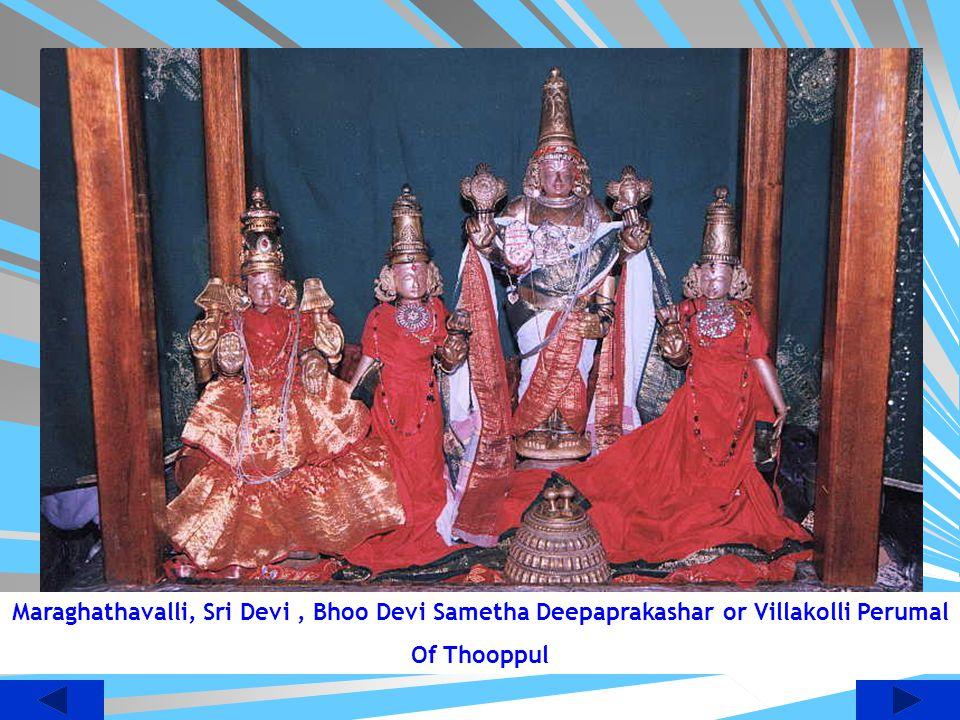 Maraghathavalli, Sri Devi , Bhoo Devi Sametha Deepaprakashar or Villakolli Perumal