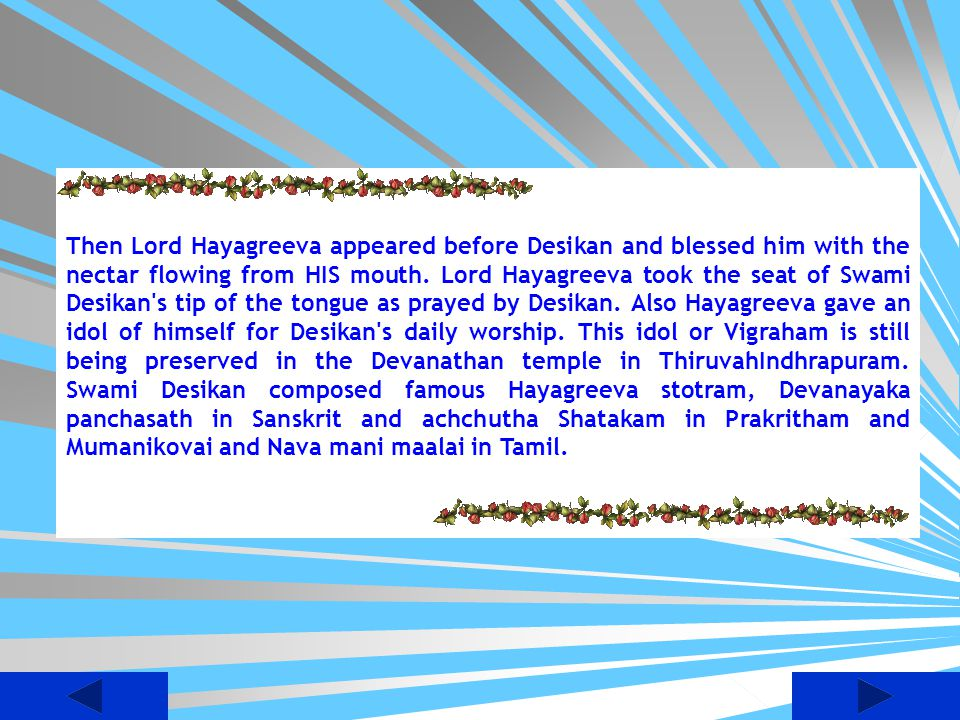 Then Lord Hayagreeva appeared before Desikan and blessed him with the nectar flowing from HIS mouth.