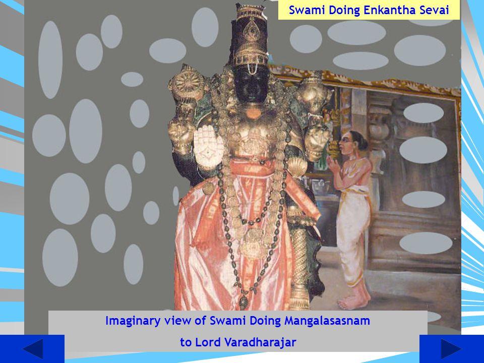 Swami Doing Enkantha Sevai Imaginary view of Swami Doing Mangalasasnam