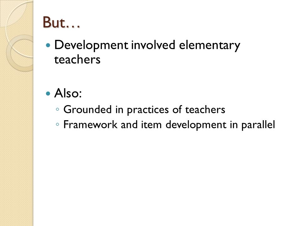 But… Development involved elementary teachers Also: