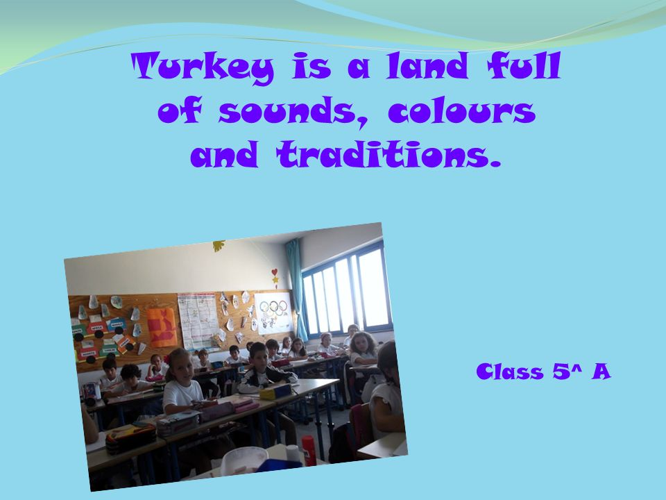 Turkey is a land full of sounds, colours and traditions.