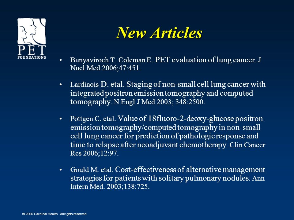 New Articles Bunyaviroch T. Coleman E. PET evaluation of lung cancer. J Nucl Med 2006;47:451.