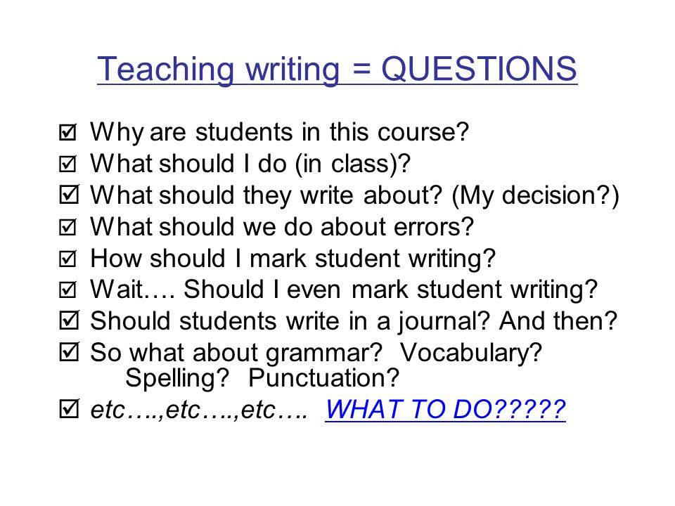 Teaching writing = QUESTIONS