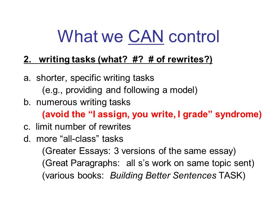 What we CAN control 2. writing tasks (what # # of rewrites )
