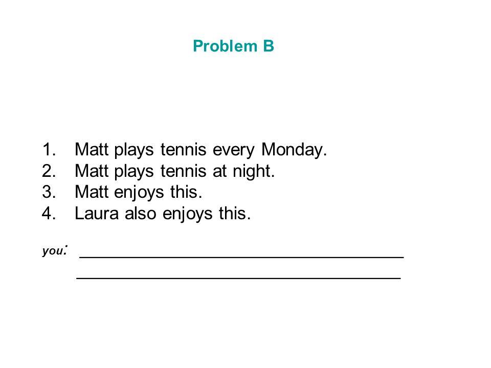 Matt plays tennis every Monday. Matt plays tennis at night.