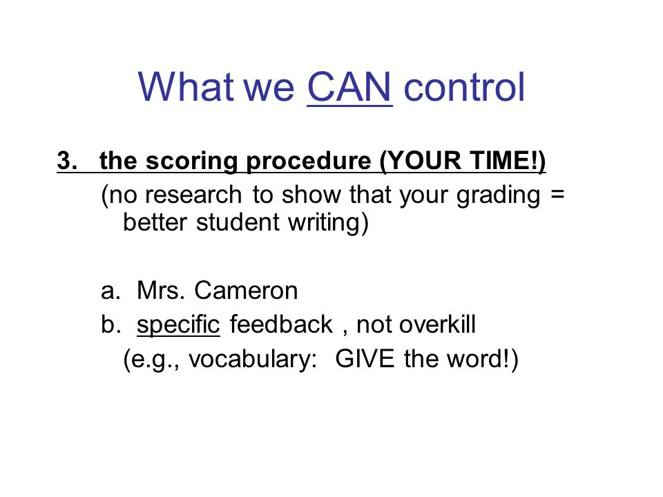 What we CAN control 3. the scoring procedure (YOUR TIME!)