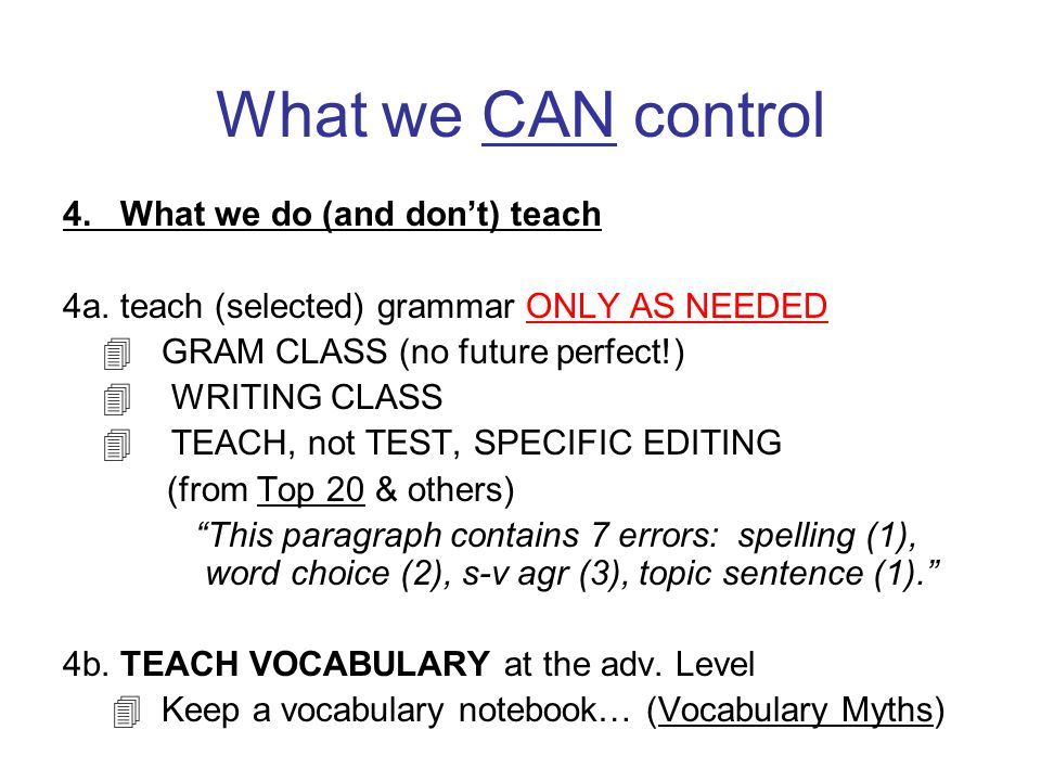 What we CAN control 4. What we do (and don't) teach