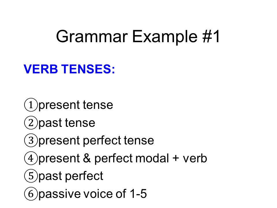 Grammar Example #1 VERB TENSES: present tense past tense