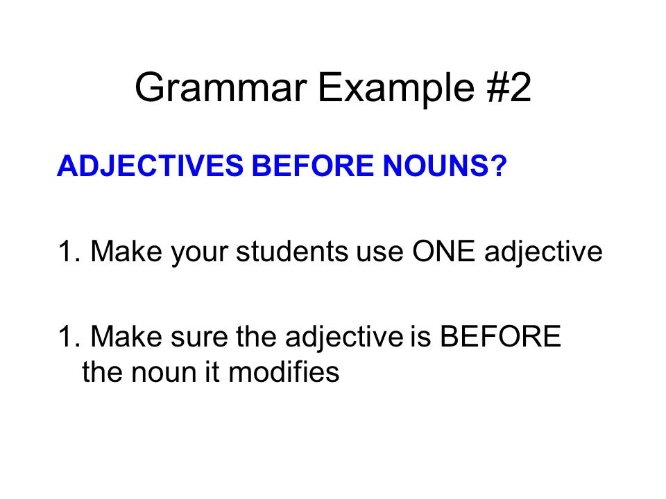 Grammar Example #2 ADJECTIVES BEFORE NOUNS