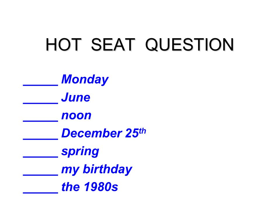 HOT SEAT QUESTION _____ Monday _____ June _____ noon