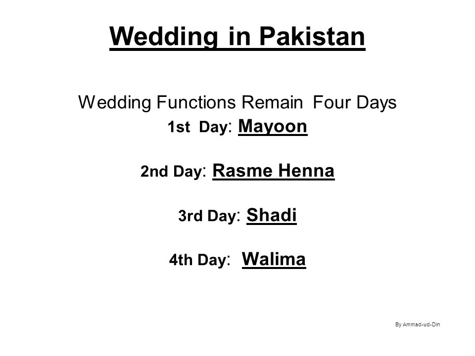 Wedding in Pakistan Wedding Functions Remain Four Days 1st Day: Mayoon 2nd Day: Rasme Henna 3rd Day: Shadi 4th Day: Walima By Ammad-ud-Din