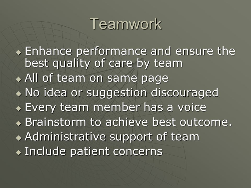 Teamwork Enhance performance and ensure the best quality of care by team. All of team on same page.