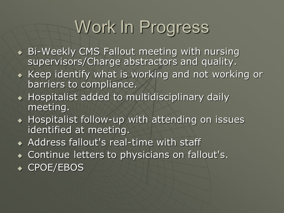 Work In Progress Bi-Weekly CMS Fallout meeting with nursing supervisors/Charge abstractors and quality.