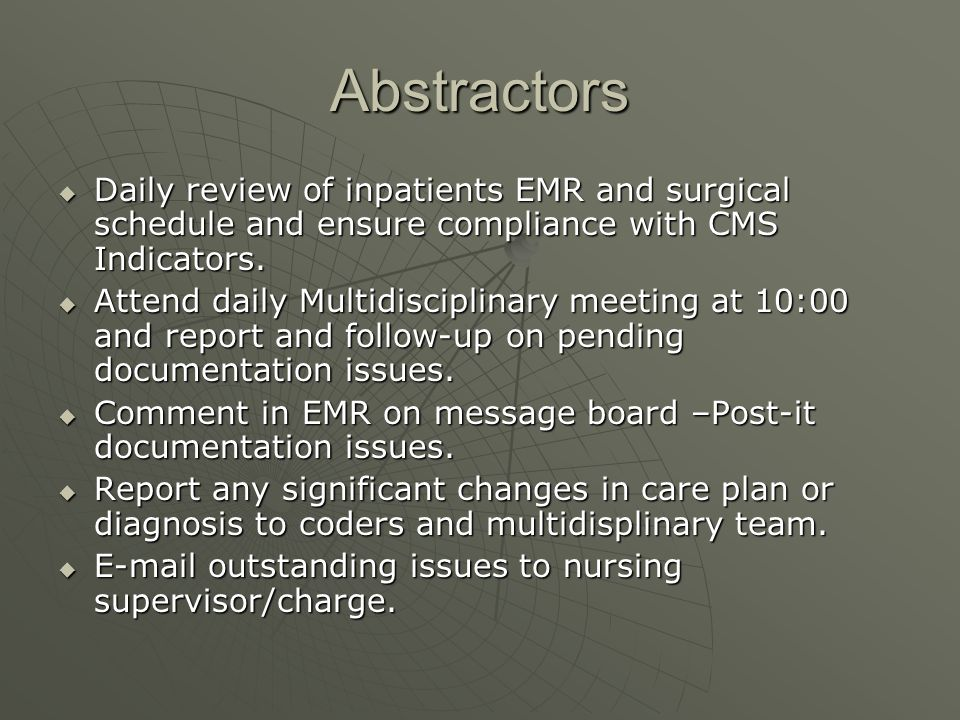 Abstractors Daily review of inpatients EMR and surgical schedule and ensure compliance with CMS Indicators.