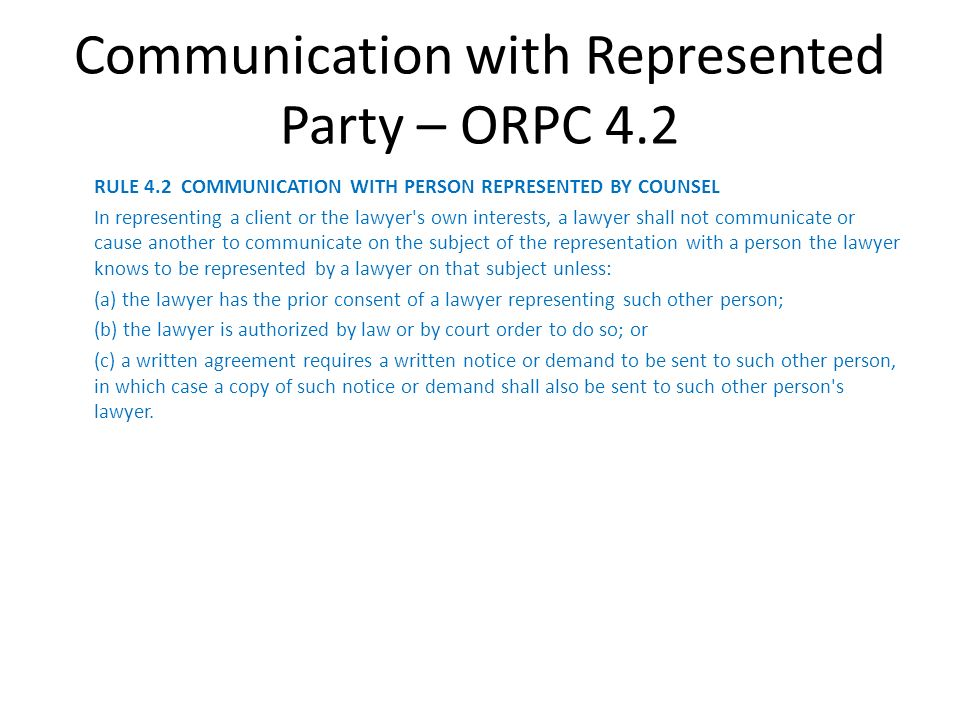 Communication with Represented Party – ORPC 4.2