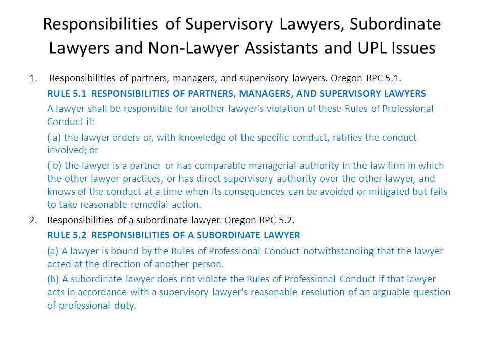 Responsibilities of Supervisory Lawyers, Subordinate Lawyers and Non-Lawyer Assistants and UPL Issues