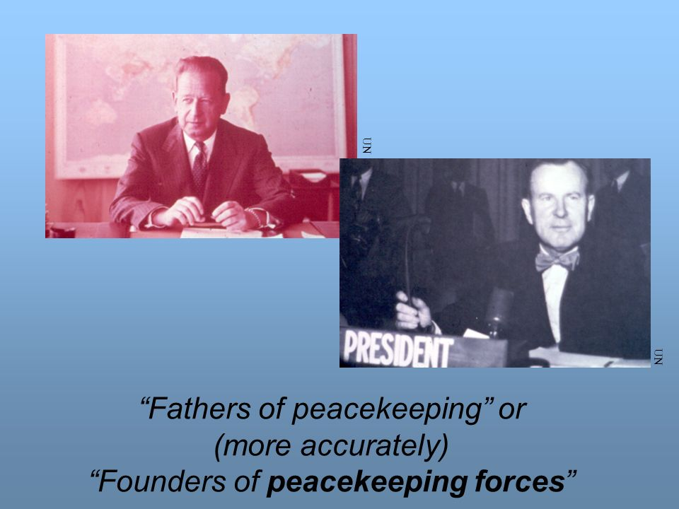 UN UN Fathers of peacekeeping or (more accurately) Founders of peacekeeping forces