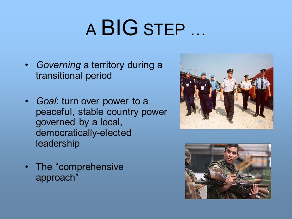 A BIG STEP … Governing a territory during a transitional period