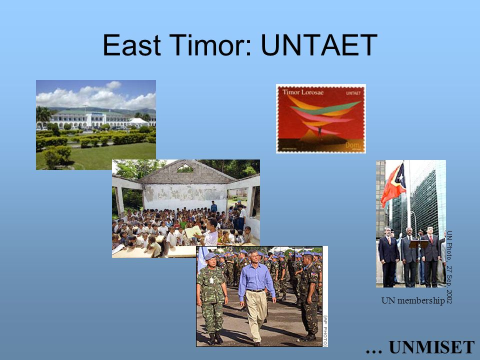 East Timor: UNTAET UN Photo, 27 Sep UN membership … UNMISET