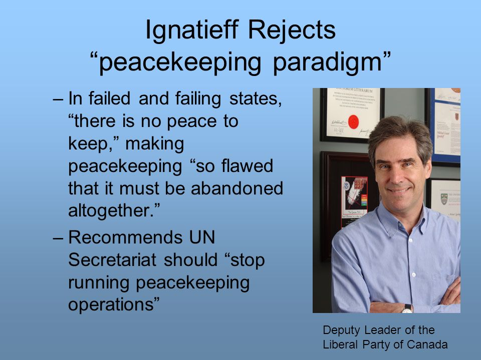Ignatieff Rejects peacekeeping paradigm
