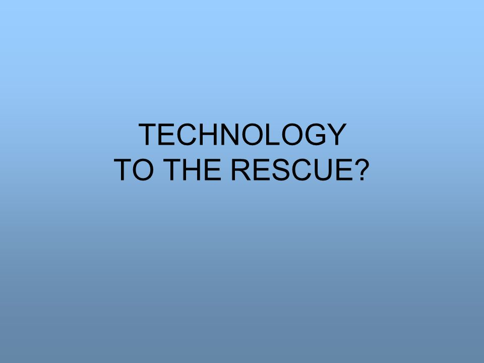 TECHNOLOGY TO THE RESCUE