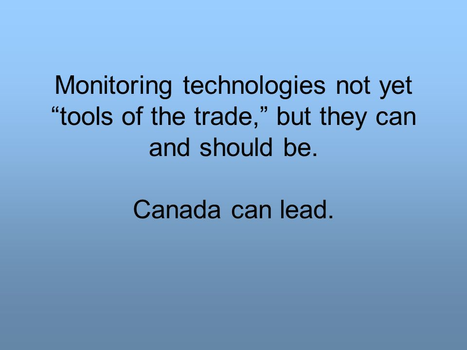Monitoring technologies not yet tools of the trade, but they can and should be. Canada can lead.