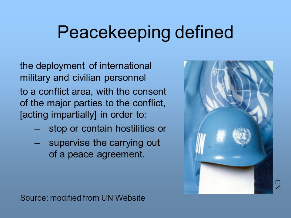 Peacekeeping defined the deployment of international military and civilian personnel.
