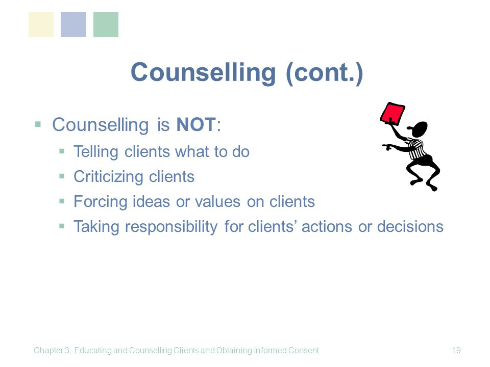 Counselling (cont.) Counselling is NOT: Telling clients what to do