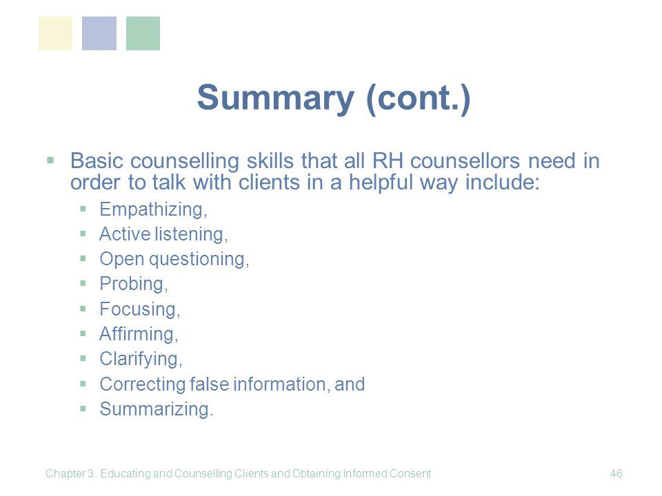 Summary (cont.) Basic counselling skills that all RH counsellors need in order to talk with clients in a helpful way include: